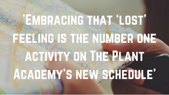embracing that 'lost_ feeling is the number one activity on The Plant Academy_s new schedule
